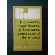 SERBAN BELIGRADEANU - INCHEIEREA, MODIFICAREA SI INCETAREA CONTRACTULUI DE MUNCA