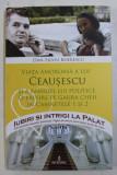 VIATA AMOROASA A LUI CEAUSESCU SI A FAMILIEI LUI POLITICE de DAN - SILVIU BOERESCU , 2017