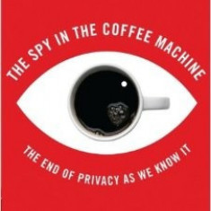 The Spy in the Coffee Machine: The End of Privacy As We Know It - Kieron O'Hara, Nigel Shadbolt