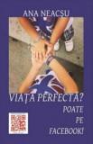 Viata perfecta' Poate pe Facebook!/Ana Neacsu, Coresi