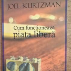 Cum functioneaza piata libera - Joel Kurtzman (Editura Curtea Veche, 2006)