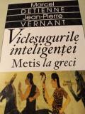 VICLEȘUGURILE INTELIGENTEI, METIS LA GRECI -MARCEL DETIENNE, JEAN PIERRE VERNANT