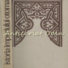 Istoria Imperiului Otoman Pina La 1656 - Aurel Decei - Tiraj: 7800 Exemplare