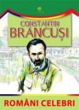 Constantin Brancusi - Romani celebri | Diana Soare