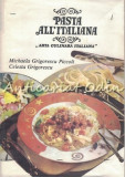 Cumpara ieftin Pasta All'Italiana. Arta Culinara Italiana - Michaela Grigorescu