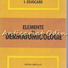 Elemente De Dermatomicologie - Ion Cojocaru