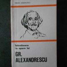 MIRCEA ANGHELESCU - INTRODUCERE IN OPERA LUI GR. ALEXANDRESCU
