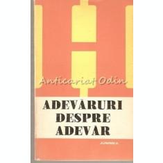 Adevaruri Despre Adevar - Petre Botezatu, Stefan Celmare, Teodor Dima