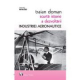 Scurta istorie a dezvoltarii industriei aeronautice - Traian Doman