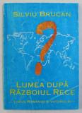 LUMEA DUPA RAZBOIUL RECE - LOCUL ROMANIEI SI VIITORUL EI de SILVIU BRUCAN , 1996