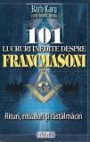 Cumpara ieftin 101 lucruri inedite despre francmasoni. Rituri, ritualuri si rastalmaciri