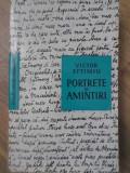 PORTRETE SI AMINTIRI - VICTOR EFTIMIU