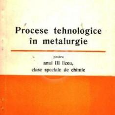 Procese tehnologice in metalurgie - anul III liceu