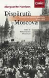 Cumpara ieftin Disparuta in Moscova. Povestea unei spioane americane in anii 1920/Marguerite Harrison, Corint