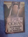 E0d SCHIMBAREA LA FATA A ROMANIEI - EMIL CIORAN