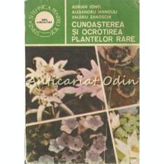 Cunoasterea Si Ocrotirea Plantelor Rare - Adrian Ionel, Alexandru Manoliu