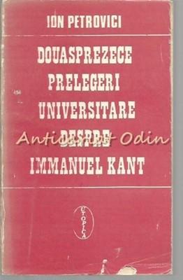 Douasprezece Prelegeri Universitare Despre Immanuel Kant - Ion Petrovici foto