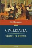 Civilizatia. Vestul si Restul/Niall Ferguson