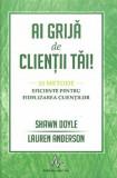 Ai grija de clientii tai.10 metode eficiente pentru fidelizarea clientilor/Lauren Anderson, Shawn Doyle, Amaltea