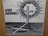 VALERIU STERIAN SI COMPANIA DE SUNET -VINO DOAMNE! -DISC VINIL, electrecord