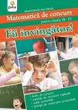 Fii invingator! Matematica de concurs pentru clasele III - IV/***
