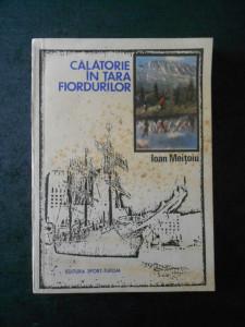 IOAN MEITOIU - CALATORIE IN TARA FIORDURILOR
