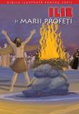 Biblia ilustrată pentru copii. Ilie și marii profeți
