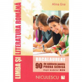 Limba si literatura romana. Bacalaureat. 90 de subiecte pentru PROBA SCRISA dupa modelul MEN - Alina Ene