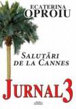 Cumpara ieftin Salutari de la Cannes. Jurnal 3/Ecaterina Oproiu