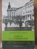 VIATA LUI I.L. CARAGIALE - SERBAN CICULESCU, Humanitas