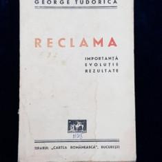 RECLAMA, IMPORTANTA, EVOLUTIE, REZULTATE de GEORGE TUDORICA - BUCURESTI, 1945