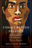 Undocumented Politics: Place, Gender, and the Pathways of Mexican Migrants