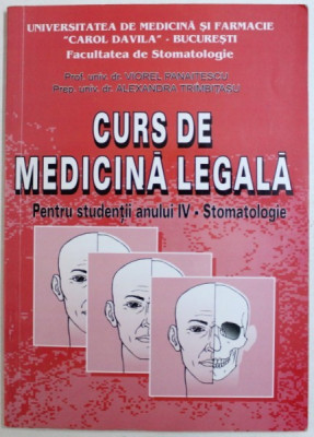CURS DE MEDICINA LEGALA = PENTRU STUDENTII ANULUI IV - STOMATOLOGIE de VIOREL PANAITESCU si ALEXANDRA TRIMBITASU , 2001 , CONTINE SUBLINIERI CU CREIO foto