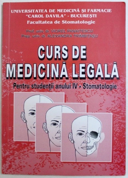 CURS DE MEDICINA LEGALA = PENTRU STUDENTII ANULUI IV - STOMATOLOGIE de VIOREL PANAITESCU si ALEXANDRA TRIMBITASU , 2001 , CONTINE SUBLINIERI CU CREIO