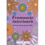 Frumusete interioara - carte de colorat adulti, Curtea Veche Publishing
