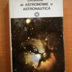 DICTIONAR DE ASTRONOMIE SI ASTRONAUTICA de CALIN POPOVICI , 1977