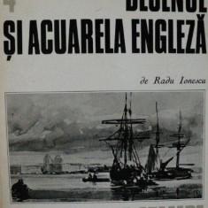 DESENUL SI ACUARELA ENGLEZA- RADU IONESCU, BUC. 1975