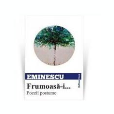 Frumoasa-i... Poezii postume - Mihai Eminescu