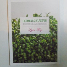 GERMENI SI VLASTARI , SURSE DE SANATATE SI ENERGIE , EDITIA A - II - A de LIGIA POP , 2013