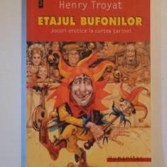 ETAJUL BUFONILOR , JOCURI EROTICE LA CURTEA TARINEI de HENRY TROYAT, 2005