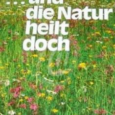 Und die Natur heilt doch