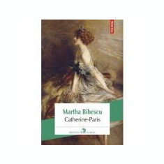 Catherine-Paris - Martha Bibescu, Polirom