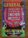 GENERALA CUM AM SCAPAT CU VIATA DE SMECHERI, BROCCOLI SI DEALUL SERPILOR - JAMES PATTERSON