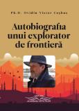Autobiografia unui explorator de frontiera | Ovidiu Victor Cosbuc