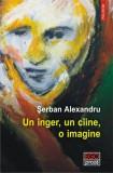 Un inger, un caine, o imagine   Serban Alexandru