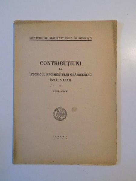 CONTRIBUTIUNI LA ISTORICUL REGIMENTULUI GRANICERESC INTAI VALAH de EMIL MICU 1943