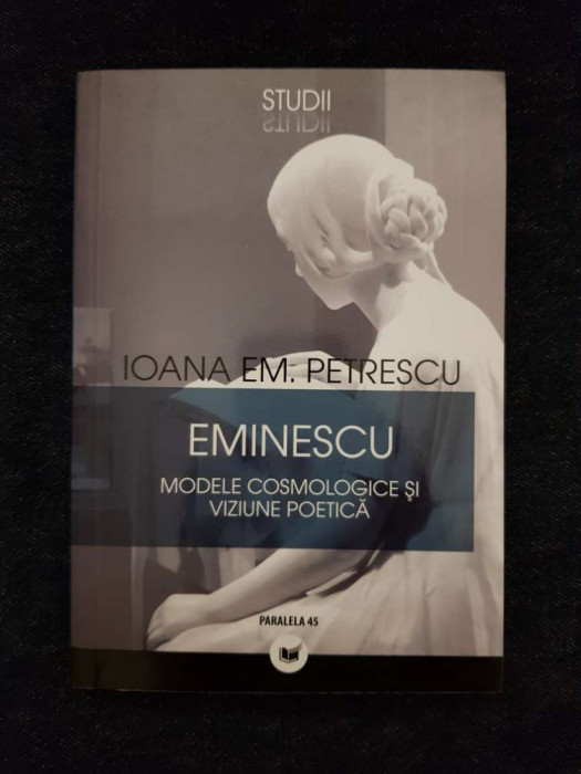 Eminescu. Modele cosmologice si viziune poetica – Ioana Em. Petrescu