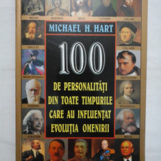 100 DE PERSONALITATI DIN TOATE TIMPURILE CARE AU INFLUENTAT EVOLUTIA OMENIRII - MICHAEL H. HART