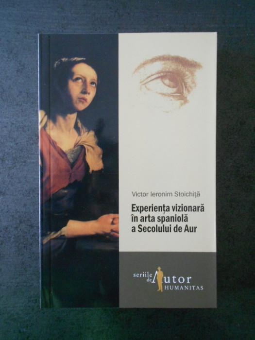 VICTOR I. STOICHITA - EXPERIENTA VIZIONARA IN ARTA SPANIOLA A SECOLULUI DE AUR