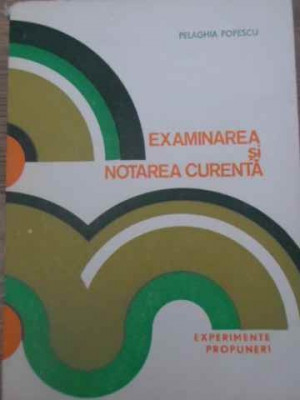 EXAMINAREA SI NOTAREA CURENTA-PELAGHIA POPESCU foto